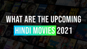 What are the Upcoming Hindi Movies 2021